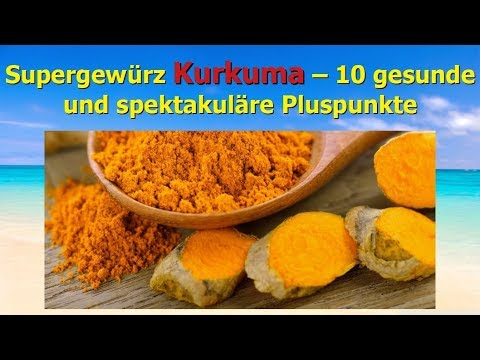 Supergewürz Kurkuma –  10 gesunde und spektakuläre Pluspunkte